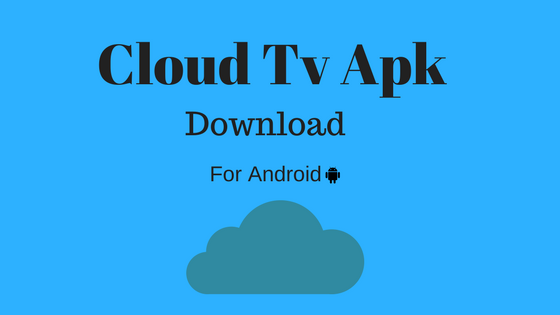 Cloud TV Apk App Download For Android 2019